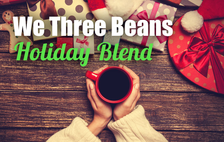 We Three Beans Holiday Blend: Perfect for the Season